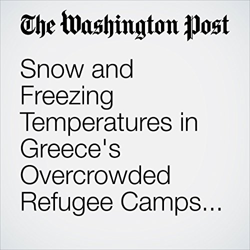 Snow and Freezing Temperatures in Greece's Overcrowded Refugee Camps Create New Type of Migrant Crisis copertina