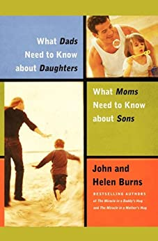 What Dads Need to Know About Daughters/What Moms Need to Know About Sons by [John Burns, Helen Burns]