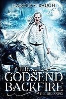 The Godsend Backfire: The Beginning
