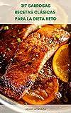 217 Sabrosas Recetas Clásicas Para La Dieta Keto  : Libro De Cocina De La Dieta Keto - Recetas De Restaurantes Para Dieta Cetogénica – Recetas Rápidas Para La Dieta Keto - Cocina Keto