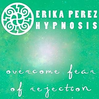 Supera el Miedo al Rechazo Hipnosis [Overcome Fear of Rejection Hypnosis] cover art