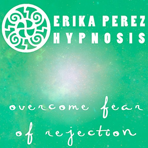 Supera el Miedo al Rechazo Hipnosis [Overcome Fear of Rejection Hypnosis] audiobook cover art