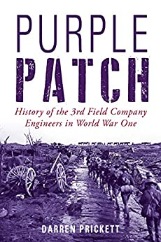 Purple Patch: History of the 3rd Field Company Engineers in World War One by [Darren Prickett]
