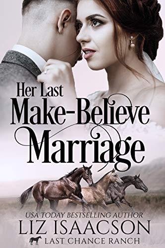 Her Last Make-Believe Marriage: Christian Cowboy Romance (Last Chance Ranch Romance Book 3)