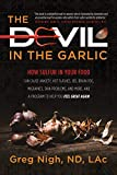 The Devil in the Garlic: How Sulfur in Your Food Can Cause Anxiety, Hot Flashes, IBS, Brain Fog, Migraines, Skin Problems, and More, and a Program to Help You Feel Great Again