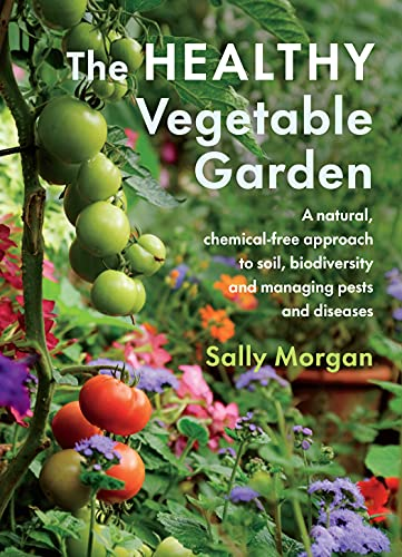 The Healthy Vegetable Garden: A natural, chemical-free approach to soil, biodiversity and managing pests and diseases (English Edition)