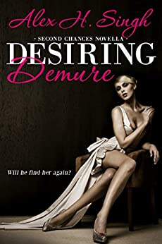 Desiring Demure: Will he find her again? (Second Chances Novella Book 1) by [Alex H. Singh, Kellie Dennis, Laceigh Valveterro]
