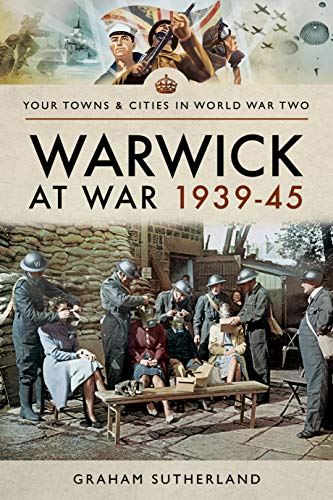 Warwick at War 1939–45 (Your Towns & Cities in World War Two)
