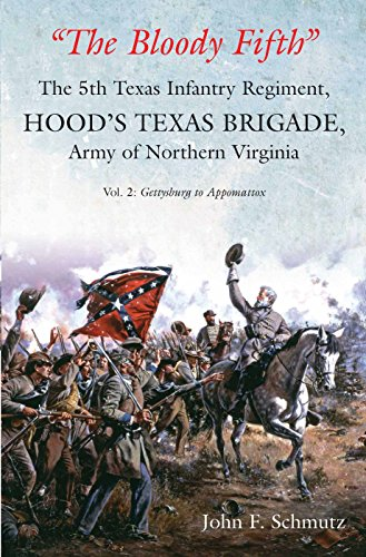 The Bloody Fifth: The 5th Texas Infantry Regiment, Hood's Texas Brigade, Army of Northern Virginia - Gettysburg to Appomattox: Volume 2: Gettysburg to Appomattox