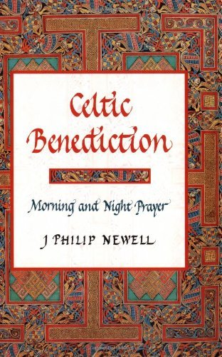 Celtic Benediction: Morning and Night Prayer by J Philip Newell (2005-12-03)