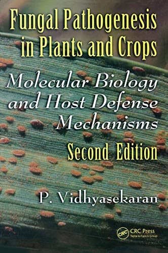 Fungal Pathogenesis in Plants and Crops: Molecular Biology and Host Defense Mechanisms, Second Edition (Books in Soils, Plants & the Environment)