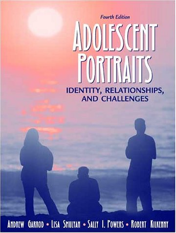 Adolescent Portraits: Identity, Relationships, and Challenges (4th Edition)
