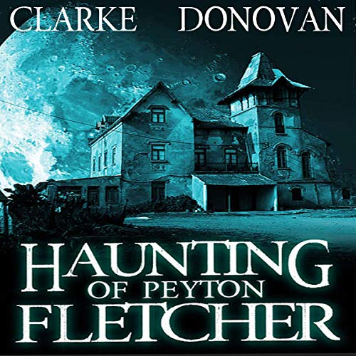 Haunting of Peyton Fletcher: A Riveting Haunted House Mystery Boxset audiobook cover art