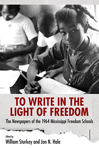 Black history books To Write in the Light of Freedom: The Newspapers of the 1964 Mississippi Freedom Schools