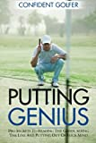 Putting Genius: Pro Secrets to Reading the Green, Seeing the Line and Putting out of Your Mind (Golf Instruction, Golf Lessons)
