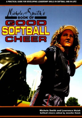 Smith, M: Michele Smith's Book of Good Softball Cheer: A Practical Guide for Developing Leadership Skills in Softball and ...