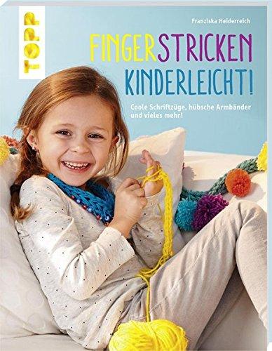 Fingerstricken kinderleicht!: Coole Schriftzüge, hübsche Armbänder und vieles mehr!