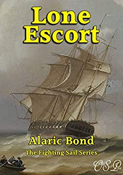 Lone Escort (The Fighting Sail Series Book 13) by [Alaric Bond]