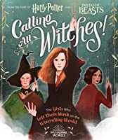 Calling All Witches!: The Girls Who Left Their Mark on the Wizarding World (Harry Potter and Fantastic Beasts)
