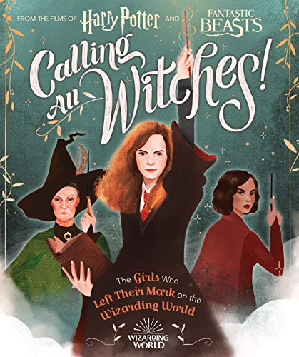 CALLING ALL WITCHES! THE GIRLS WHO LEFT THEIR MARK ON THE W: The Girls Who Left Their Mark on the Wizarding World (Harry Potter and Fantastic Beasts)