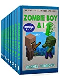 Zombie Boy & I, Books 1-10: A collection of unofficial Minecraft adventure books (English Edition)