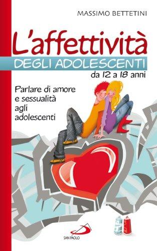 L'affettività degli adolescenti da 12 a 18 anni. Parlare di amore e sessualità agli adolescenti