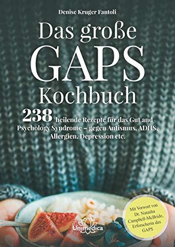 Das große GAPS Kochbuch: 238 heilende Rezepte für das Gut and Psychology Syndrome - gegen Autismus, ADHS, Allergien, Depressionen etc. Mit Vorwort von ... Autismus, ADHS, Allergien und Depression etc.