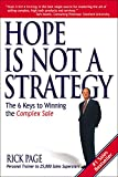 Hope Is Not a Strategy: The 6 Keys to Winning the Complex Sale - Rick Page