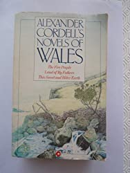 Alexander Cordell\'s Novels of Wales: The Fire People. Land of My Fathers. This Sweet and Bitter Earth