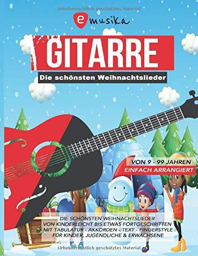 Die schönsten Weihnachtslieder für Gitarre einfach arrangiert - Von Kinderleicht bis etwas Fortgeschritten - Mit Tabulatur, Akkorden, Text, ... sowie leicht Fortgeschrittene