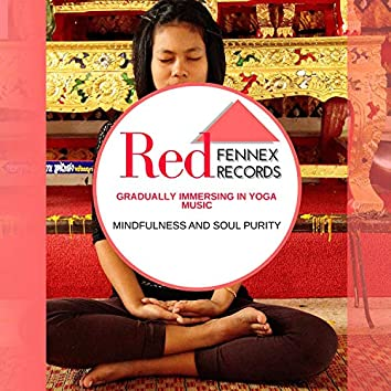 Gradually Immersing In Yoga Music - Mindfulness And Soul Purity
