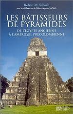 Les Bâtisseurs de pyramides - De l'Égypte ancienne à l'Amérique pré-colombienne de Robert M. Schoch
