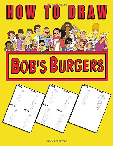 How To Draw Bobs Burgers: Learn To Draw Bobs Burgers With 15 Characters 60 Pages And Step-by-Step Drawings