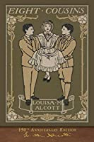 Eight Cousins (150th Anniversary Edition): Illustrated Classic