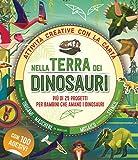 Nella terra dei dinosauri. Più di 25 progetti per bambini che amano i dinosauri. Attività creative con la carta