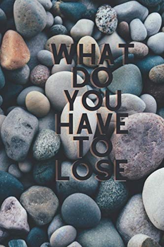 What Do You Have To Lose: Note Book