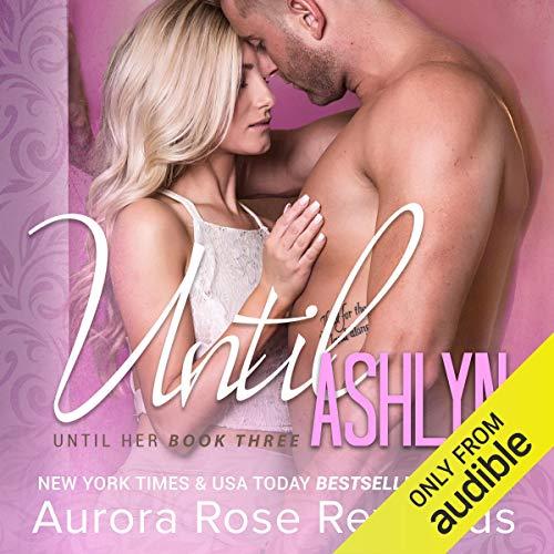 Until Ashlyn: Until Her, Book 3