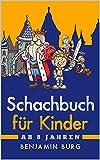 Schachbuch für Kinder ab 8 Jahren: Liebevoll gestaltetes Kinder Schachbuch für alle Schach Anfänger