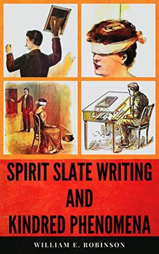Spirit Slate Writing and Kindred Phenomena (With Sixty-Six Illustrations) (English Edition)