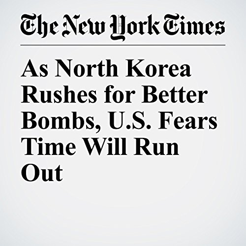 As North Korea Rushes for Better Bombs, U.S. Fears Time Will Run Out audiobook cover art