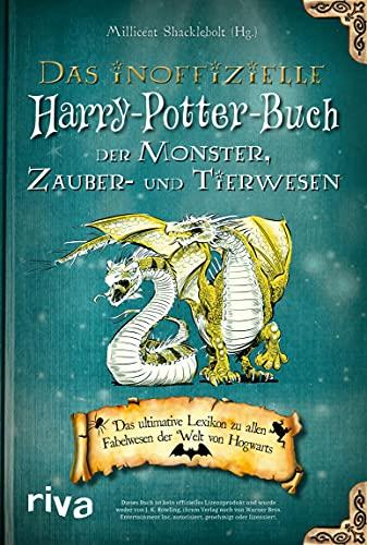 Das inoffizielle Harry-Potter-Buch der Monster, Zauber- und Tierwesen: Das ultimative Lexikon zu allen Fabelwesen der Welt von Hogwarts