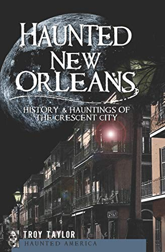 Haunted New Orleans: History & Hauntings of the Crescent City (Haunted America) by [Troy Taylor]