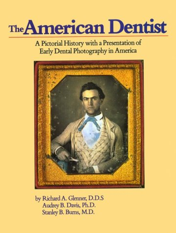 The American Dentist: A Pictorial History with a Presentation of Early Dental Photography in America
