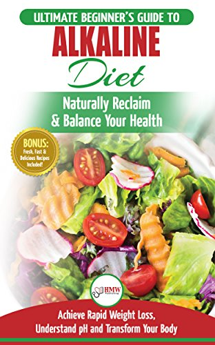 Alkaline Diet: The Ultimate Beginner's Alkaline Diet Food Guide to Naturally Reclaim & Balance Your Health, Achieve Rapid Weight Loss, Understand pH and ... Easy & Delicious Recipes) (English Edition)