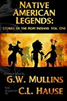 Native American Legends: Stories Of The Hopi Indians Vol. One: Stories Of The Hopi Indians Vol One
