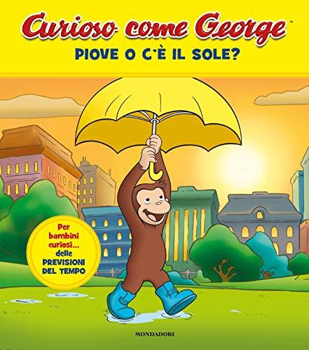 Piove o c'è il sole? Curioso come George. Ediz. a colori (Vol. 10)