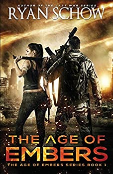 The Age of Embers  A Post-Apocalyptic Survival Thriller