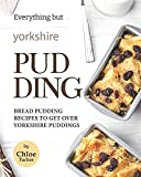 Everything but Yorkshire Pudding: Bread Pudding Recipes to Get over Yorkshire Pudding