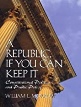 Republic if You Can Keep It, A: Constitutional Politics and Public Policy