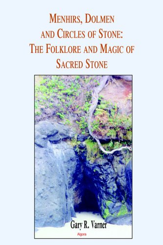 Menhirs, Dolmen and Circles of Stone: The Folklore and Mythology of Sacred Stone